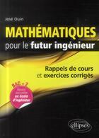Couverture du livre « Mathematiques pour le futur ingenieur - rappels de cours & exercices corriges » de Jose Ouin aux éditions Ellipses Marketing