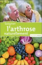 Couverture du livre « Soigner l'arthrose naturellement » de Richard Haas aux éditions Grancher