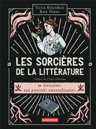 Couverture du livre « Les sorcières de la littérature ; 30 écrivaines aux pouvoirs extraordinaires » de Taisia Kitaiskaia et Katy Horan aux éditions Autrement