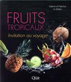 Couverture du livre « Fruits tropicaux ; invitation au voyage » de Fabrice Le Bellec et Valerie Le Bellec aux éditions Quae