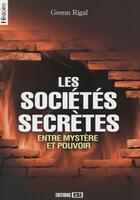 Couverture du livre « Les sociétés secrètes ; entre mystère et pouvoir » de Gwenn Rigal aux éditions Editions Esi