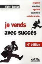 Couverture du livre « Je vends avec succès (4e édition) » de Michel Baudier aux éditions Maxima Laurent Du Mesnil