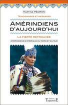 Couverture du livre « Amérindiens d'aujourd'hui ; la fierté retrouvée » de Martine Pedron aux éditions Trajectoire