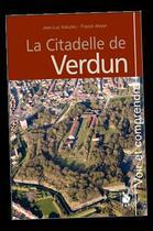 Couverture du livre « La citadelle de Verdun » de Franck Meyer et Jean-Luc Kaluzko aux éditions Ysec