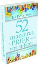 Couverture du livre « 52 manières de prier pour vos enfants ; guide de prière à l'intention des parents » de Jay Payleitner aux éditions Vida