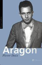 Couverture du livre « Aragon Ned » de Pierre Daix aux éditions Tallandier