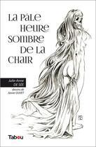 Couverture du livre « La pâle heure sombre de la chair » de Xavier Duvet et Julie-Anne De See aux éditions Tabou
