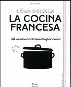 Couverture du livre « Comó cocinar la cocina francesa ; 50 recetas tradicionales francesas » de Julie Soucail aux éditions Tana