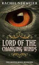 Couverture du livre « Lord of the Changing Winds » de Neumeier Rachel aux éditions Little Brown Book Group Digital