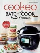 Couverture du livre « Je batch cook toute l'année avec cookeo » de Sandra Thomann aux éditions Dessain Et Tolra
