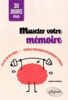 Couverture du livre « 30 jours pour muscler votre mémoire » de Laurence De Conceicao aux éditions Ellipses