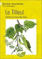 Couverture du livre « Le tilleul ; l'arbre qui tisse des liens » de Bernard Bertrand aux éditions De Terran