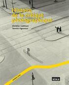 Couverture du livre « Histoire de la critique photographique » de Christian Gattinoni et Yannick Vigouroux aux éditions Scala