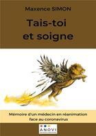 Couverture du livre « Tais-toi et soigne ; mémoires d'un médecin en réanimation face au coronavirus » de Maxence Simon aux éditions Books On Demand