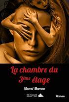 Couverture du livre « La chambre du 3ème etage » de Marcel Moreau aux éditions Saint Honore Editions