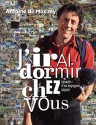 Couverture du livre « J'irai dormir chez vous ; carnets d'un voyageur taquin » de Antoine De Maximy aux éditions La Martiniere
