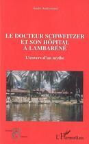 Couverture du livre « Docteur Schweitzer Et Son Hopital A Lambarene » de Andre Audoynaud aux éditions L'harmattan