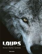 Couverture du livre « Loups ; portrait, mythes, symboles » de Emmanuelle Grundmann aux éditions Rustica