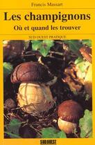 Couverture du livre « Champignons ; où et quand les trouver » de Francis Massart aux éditions Sud Ouest Editions