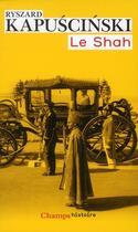 Couverture du livre « Le Shah » de Ryszard Kapuscinski aux éditions Flammarion