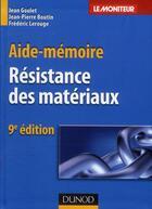 Couverture du livre « Aide-mémoire de résistance des matériaux (9e édition) » de Jean Goulet et Jean-Pierre Boutin et Frederic Lerouge aux éditions Dunod