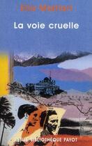 Couverture du livre « La voie cruelle » de Ella Maillart aux éditions Payot