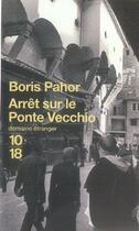 Couverture du livre « Arrêt sur le ponte vecchio » de Boris Pahor aux éditions 10/18