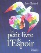 Couverture du livre « Le petit livre de l'espoir » de Jean Gastaldi aux éditions Rocher