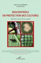 Couverture du livre « Biocontrôle en protection des cultures ; périmètre succès, freins, espoirs » de Jean-Louis Bernard aux éditions L'harmattan