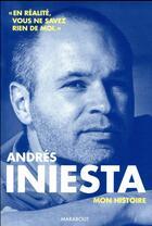 Couverture du livre « Andrès Iniesta » de Be et Andres Iniesta et Lopez-M aux éditions Marabout