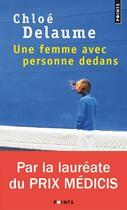 Couverture du livre « Une femme avec personne dedans » de Chloe Delaume aux éditions Points