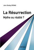 Couverture du livre « La résurrection ; mythe ou réalité ? » de John Shelby Spong aux éditions Karthala