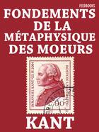 Couverture du livre « Fondements de la métaphysique des moeurs » de Emmanuel Kant aux éditions