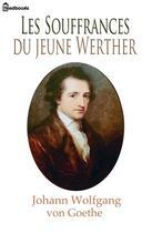 Couverture du livre « Les Souffrances du jeune Werther » de Johann Wolfgang Von Goethe aux éditions