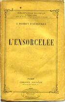 Couverture du livre « L'Ensorcelée » de Jules Amédée Barbey d'Aurevilly aux éditions