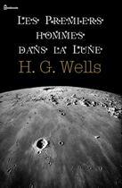 Couverture du livre « Les Premiers hommes dans la Lune » de Herbert George Wells aux éditions