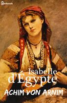 Couverture du livre « Isabelle d'Égypte » de Arnim Achim Von aux éditions