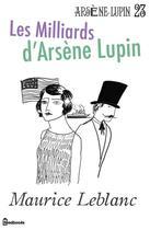 Couverture du livre « Les Milliards d'Arsène Lupin » de Maurice Leblanc aux éditions