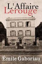 Couverture du livre « L'Affaire Lerouge » de Emile Gaboriau aux éditions