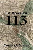 Couverture du livre « Le Dossier 113 » de Emile Gaboriau aux éditions