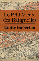 Couverture du livre « Le Petit Vieux des Batignolles » de Emile Gaboriau aux éditions