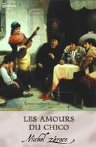 Couverture du livre « Les Amours du Chico » de Michel Zevaco aux éditions