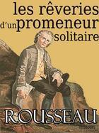 Couverture du livre « Les rêveries du promeneur solitaire » de Jean-Jacques Rousseau aux éditions