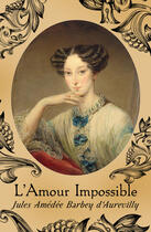 Couverture du livre « L'Amour Impossible » de Jules Amédée Barbey d'Aurevilly aux éditions