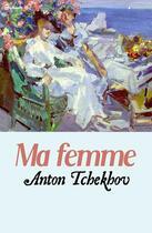 Couverture du livre « Ma femme » de Anton Pavlovitch Tchekhov aux éditions