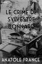 Couverture du livre « Le Crime de Sylvestre Bonnard » de Anatole France aux éditions