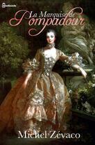 Couverture du livre « La Marquise de Pompadour » de Michel Zevaco aux éditions