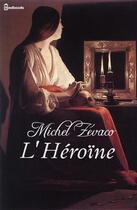 Couverture du livre « L'Héroïne » de Michel Zevaco aux éditions