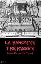 Couverture du livre « La Baronne trépassée » de Pierre Ponson du Terrail aux éditions
