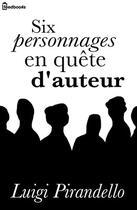 Couverture du livre « Six personnages en quête d'auteur » de Luigi Pirandello aux éditions